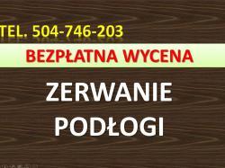 Zerwanie podłogi, zdemontowanie paneli, tel. 504-746-203, cena, Wrocław