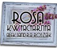 """Kwiaciarnia """"Rosa"""" Aleksandra Roszak"""