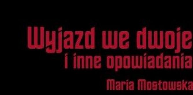 """Maria Mostowska """"Wyjazd we dwoje i inne opowiadania"""""""