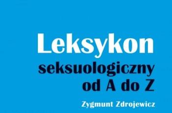 """""""Leksykon seksuologiczny od A do Z"""" Zygmunt Zdrojewicz"""