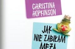 """Christina Hopkinson """"Jak nie zabiłam męża, czyli babski punkt widzenia"""""""