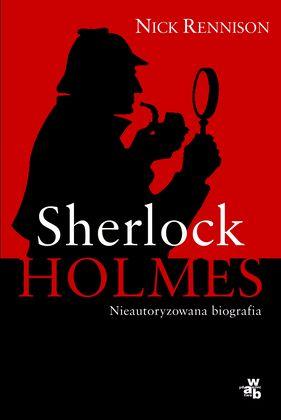 Sherlock Holmes. Biografia nieautoryzowana, Nick Rennison/ŚRODA/MANIA