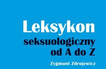 """""""Leksykon seksuologiczny od A do Z"""" Zygmunt Zdrojewicz - techniki seksualne"""