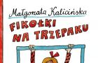 """Fiko�ki na trzepaku"" Ma�gorzata Kalici�ska (fragment)"