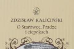 O Star�wce, Pradze i ciepokach - Zdzis�aw Kalici�ski
