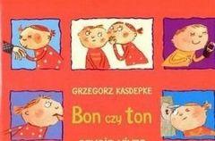 """""""Bon czy ton. Savoir-vivre dla dzieci"""" Grzegorz Kasdepke"""