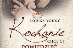 Louisa Young Kochanie, chc� ci powiedzie�