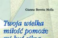 Twoja wielka mi�o�� pomo�e mi by� siln�. Listy do m�a  - Joanna Beretta Mola