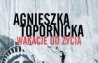 Agnieszka Topornicka Wakacje od �ycia