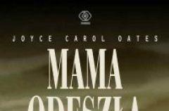 Mama odesz�a - Joyce Carol Oates