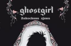 Ghostgirl. Zakochana zjawa Tonya Hurley