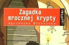 """""""Zagadka mrocznej krypty"""" Agnieszka B�otnicka"""