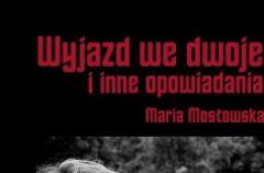 Maria Mostowska Wyjazd we dwoje i inne opowiadania
