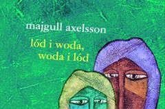 L�d i woda, woda i l�d Majgull Axelsson