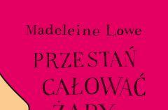 Przesta� ca�owa� �aby Madeleine Lowe