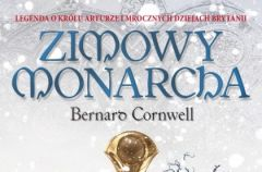 Zimowy monarcha - Pierwszy tom Trylogii Arturia�skiej - ROZDAJEMY EGZEMPLARZE!!!