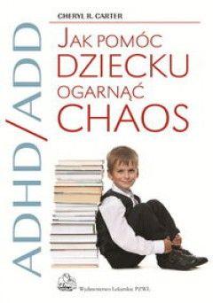 ADHD/ADD. Jak pomóc dziecku ogarnąć chaos?
